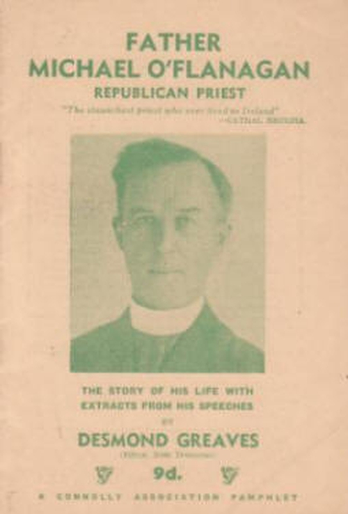 """Father Michael O'Flanagan. Republican Priest. The Story of his life with extracts from his speeches"" by Desmond Greaves. A Connolly Association Pamphlet. 1955."