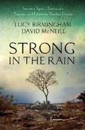Strong in the Rain: Surviving Japan's Earthquake, Tsunami and Fukushima Nuclear Disaster