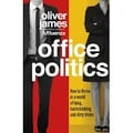 Office Politics – How to Thrive in a World of Lying, Backstabbing and Dirty Tricks