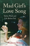 Mad Girls Love Song – Sylvia Plath and Life Before Ted