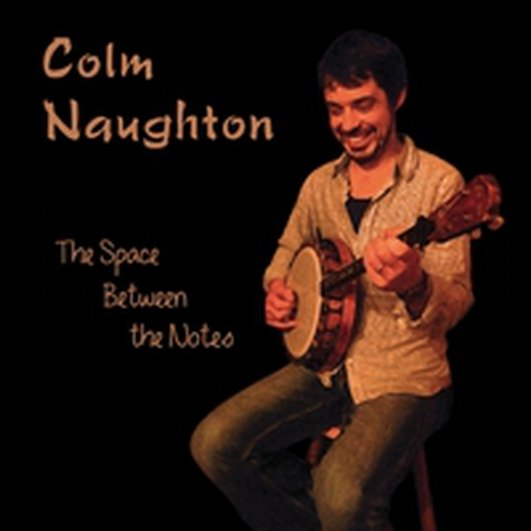 """Colm Naughton - Ceol óna CD """"The Space between the Notes"""""""
