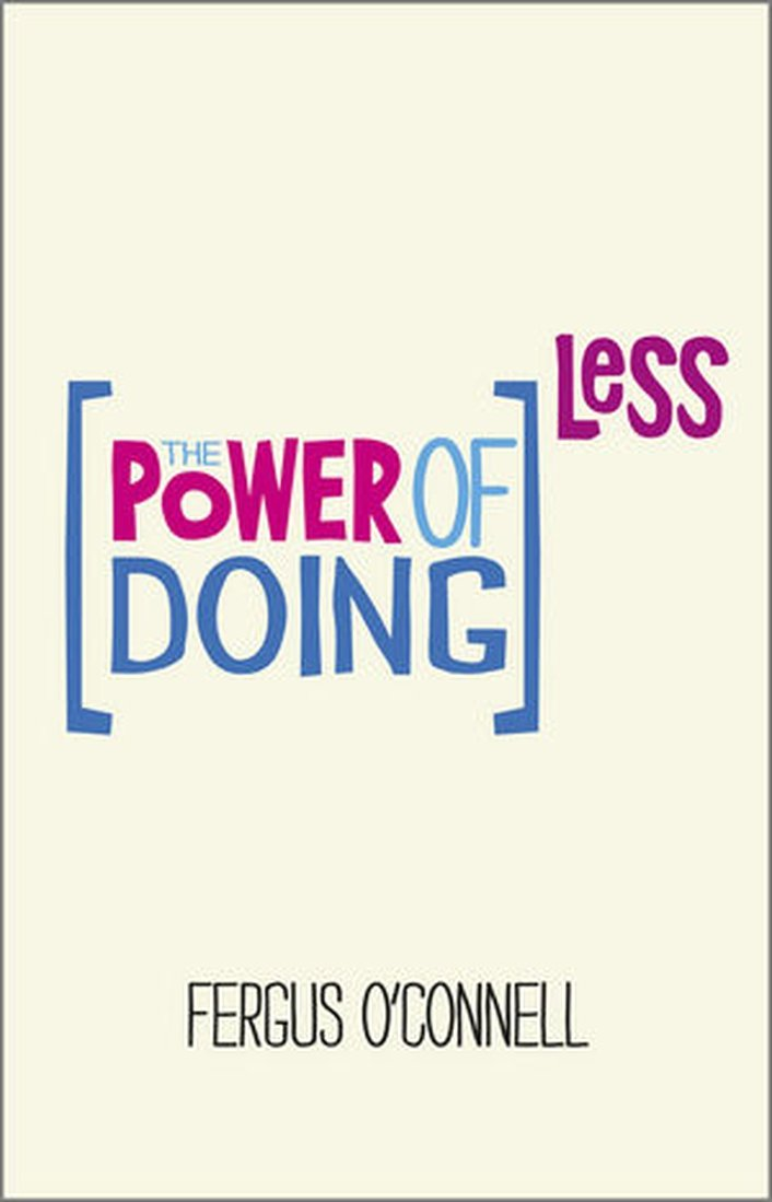 The Power of Doing Less - Fergus O'Connell