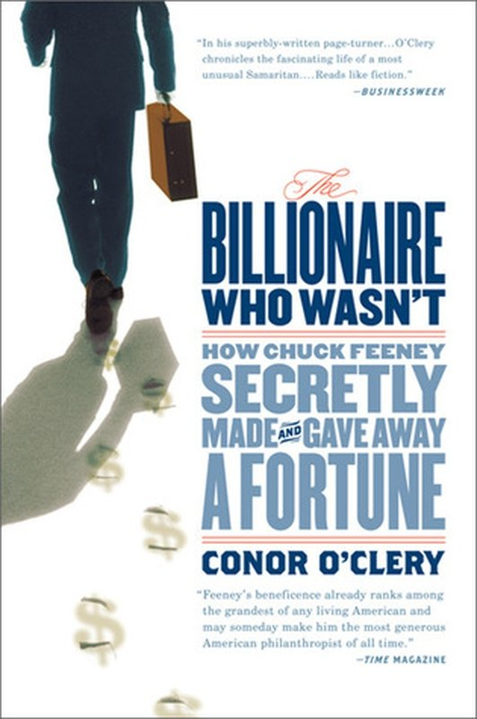 The Billionaire Who Wasn't – How Chuck Feeney Secretly Made and Gave Away a Fortune