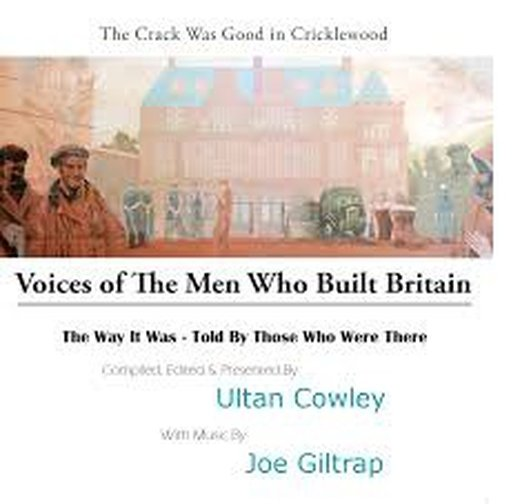 Voices of the Men who Built Britain