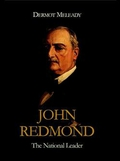 John Redmond – The National Leader by Dermot Meleady