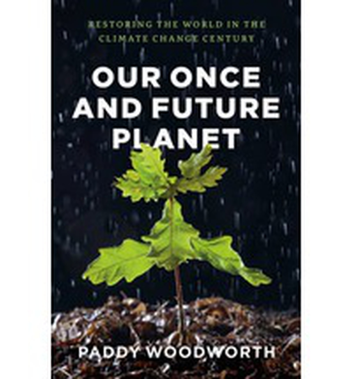 Our Once And Future Planet – Restoring the world in the climate change century
