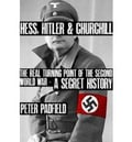 Hess, Hitler & Churchill – The Real Turning Point of The Second World War – A Secret History
