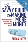 The Savvy Guide to Making More Money - Susan Hayes