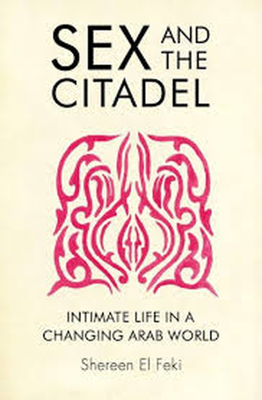 Sex and the Citadel – Intimate Life in a Changing Arab World