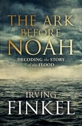 The Ark Before Noah – Decoding the Story of the Flood