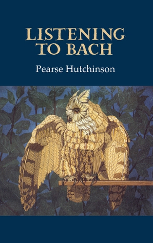 Listening to Bach: a frequently thrilling collection from the late, great Pearse Hutchinson.