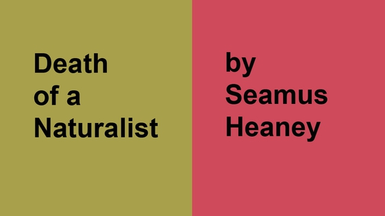 Death of a Naturalist by Seamus Heaney.