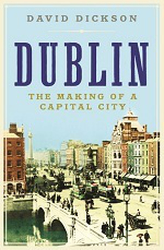 Dublin- The Making of a Capital City