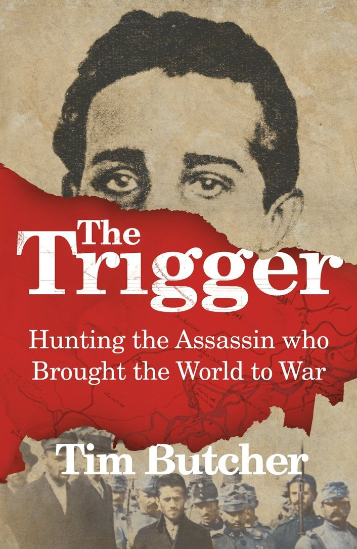 The Trigger – Hunting the Assassin who Brought the World to War