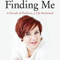 Finding Me – A Decade of Darkness, A Life Reclaimed
