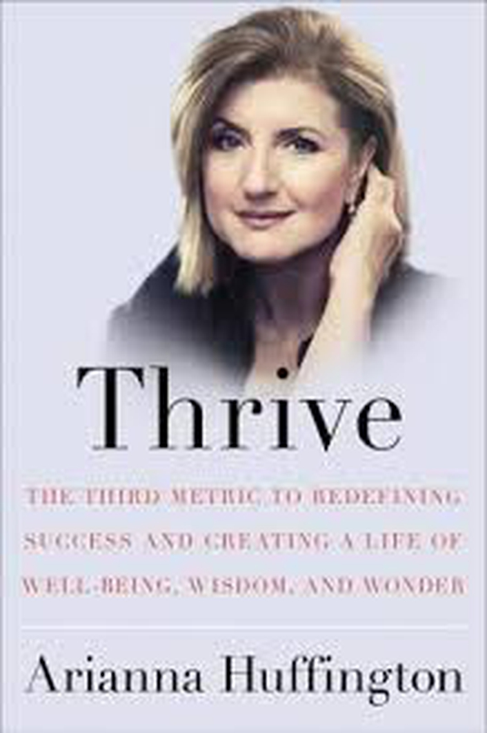 Thrive: The Third Metric to Redefining Success and Creating a Life of Well-Being, Wisdom and Wonder.