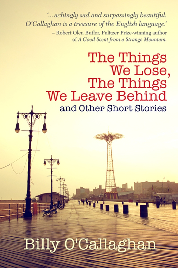 'The Things We Lose, The Things We Leave Behind and Other Short Stories' by Billy O'Callaghan