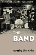 "Book review: ""The Band: Pioneers of Americana Music"" by Craig Harris"