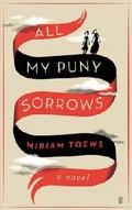 """All My Puny Sorrows"" by Miriam Toews"