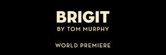 Play: Brigit by Tom Murphy