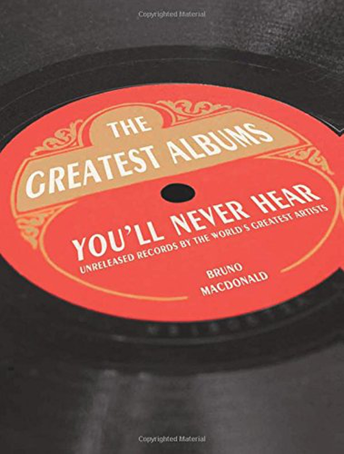 "Book review: ""The Greatest Albums You'll Never Hear"""