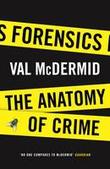 Forensics: anatomy of crime - Val McDermid