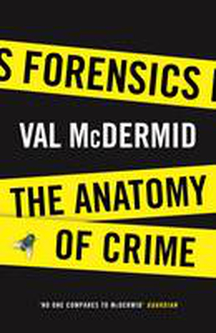 Forensics: anatomy of crime - Val McDermid