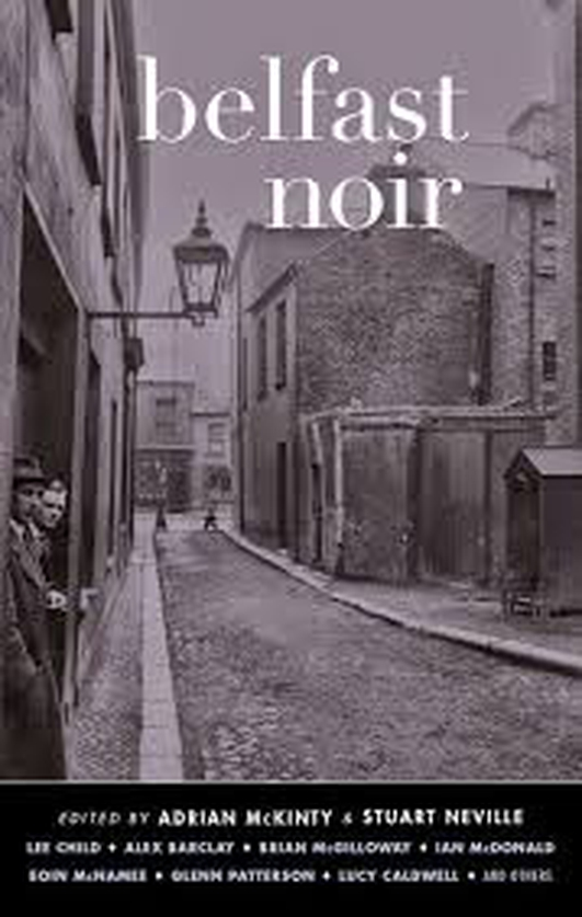 """Belfast Noir"", edited by Adrian McKinty and Stuart Neville"