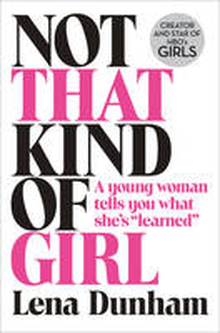 "Book Review: ""Not That Kind Of Girl"", a memoir by Lena Dunham"
