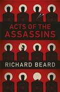 """Acts Of The Assassins"" by Richard Beard"