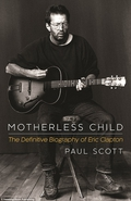 "Book review: ""Motherless Child: The Definitive Biography of Eric Clapton"" by Paul Scott"