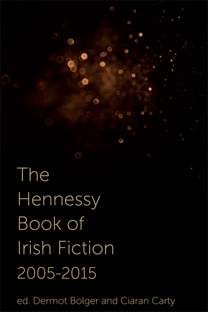 """The Hennessy Book of Irish Fiction 2005 - 2015"""