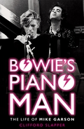 """Bowie's Piano Man: The Life of Mike Garson"" by Clifford Slapper"