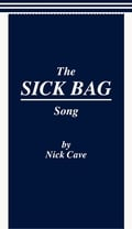 """The Sick Bag Song"" by Nick Cave"
