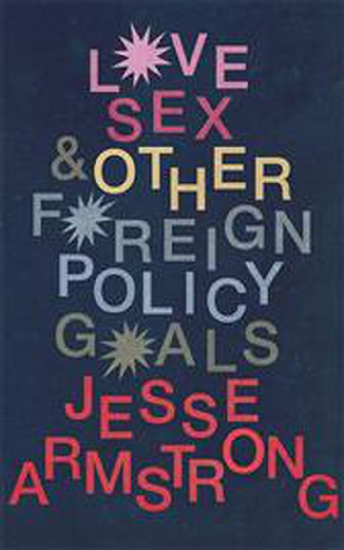 "Review: ""Love, Sex & Other Foreign Policy Goals"" by Jesse Armstrong"