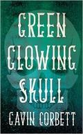 """Review: """"Green Glowing Skull"""" by Gavin Corbett"""
