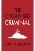 """The Organised Criminal"" by Jarlath Gregory"