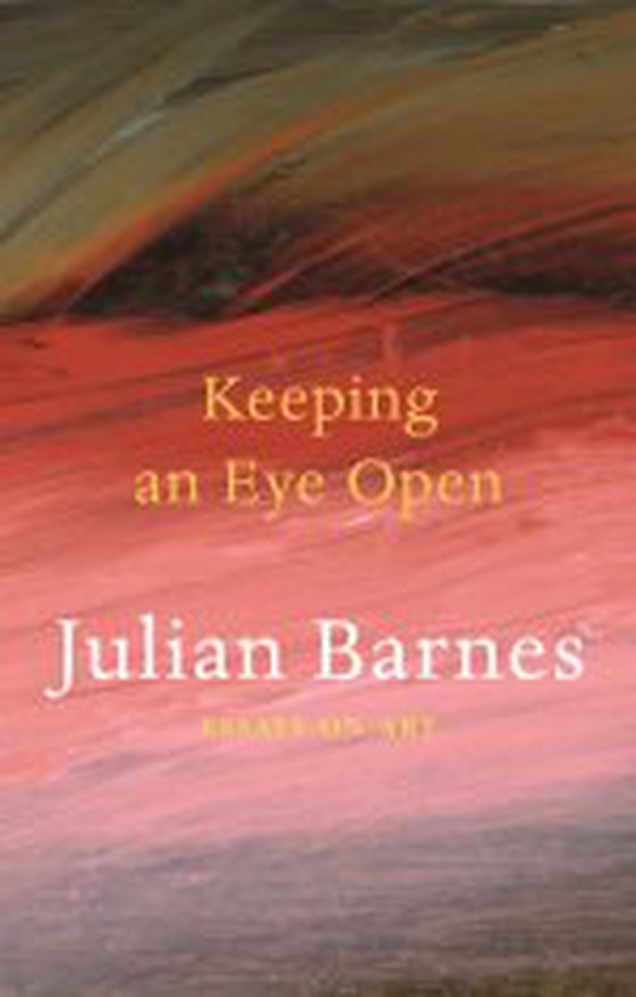 "Review: ""Keeping An Eye Open: Essays On Art"" by Julian Barnes"