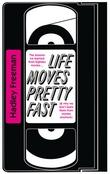 """""""Life Moves Pretty Fast"""