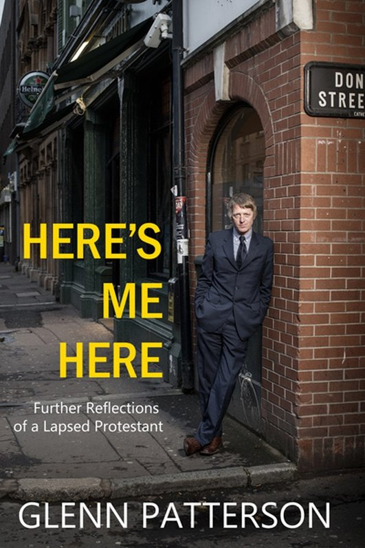 """Here's Me Here: Further Reflections of a Lapsed Protestant"" by Glenn Patterson"