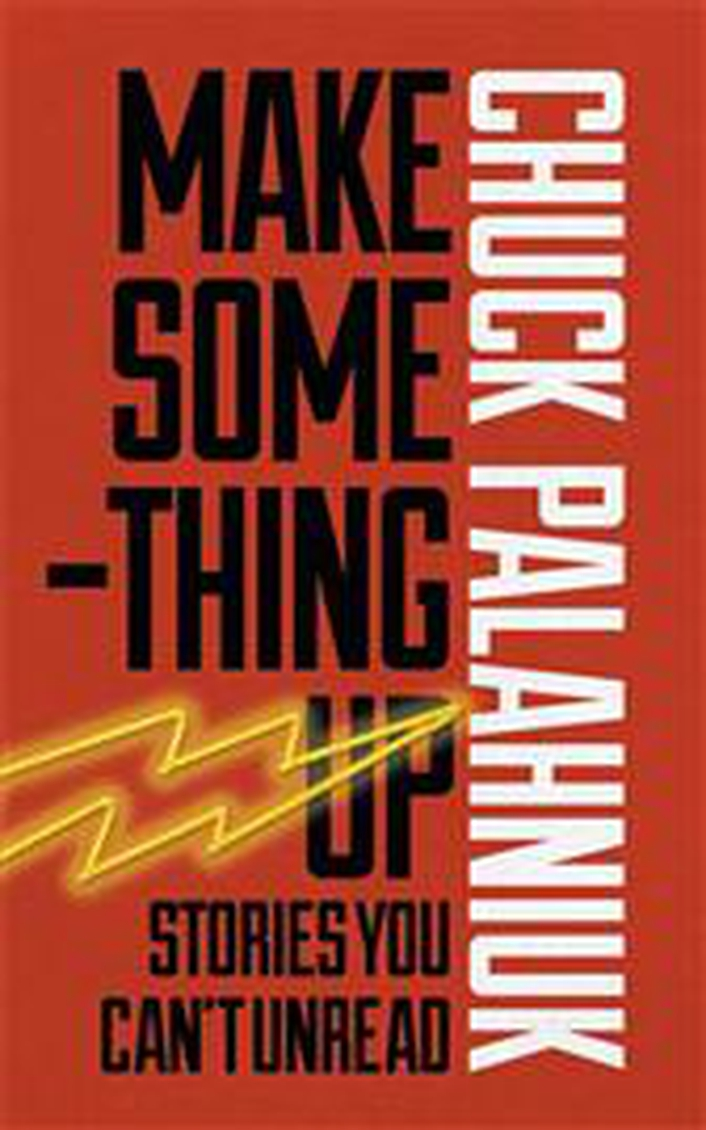 "Review: ""Make Something Up: Stories You Can't Unread"" by Chuck Palahniuk"