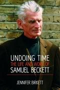 """""""Undoing Time: The Life & Work of Samuel Beckett"""" by Jennifer Birkett"""