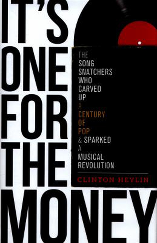 "Review:  ""It's One For The Money: The Song Snatchers Who Carved Up A Century of Pop and Sparked a Musical Revolution"" by Clinton Heylin"