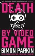 """Death By Video Game"" by Simon Parkin"