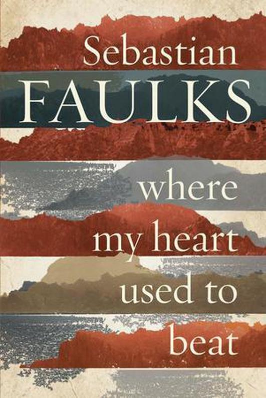 Sebastian Faulks - Where My Heart Used to Beat