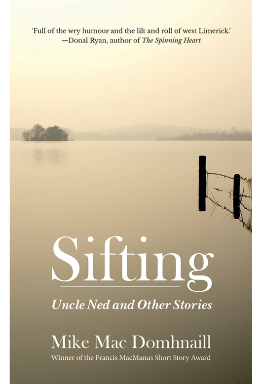 """Sifting: Uncle Ned & Other Stories"" by Mike MacDomhnaill"