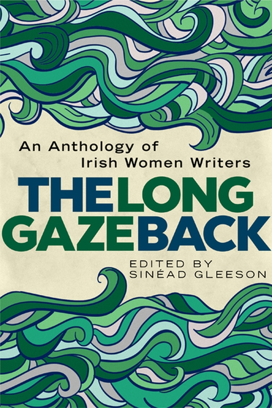 """The Long Gaze Back: An Anthology of Irish Women Writers"" edited by Sinead Gleeson"
