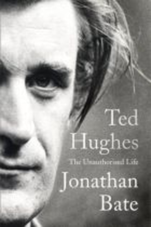 """Ted Hughes – The Unauthorised Life"" by Jonathan Bate"