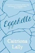 """Eggshells"" by Caitriona Lally"