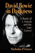 "Review: ""David Bowie in Darkness: A Study of 1.Outside and the Late Career"" by Nicholas Greco"